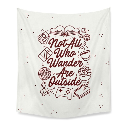 Not All Who Wander Are Outside Tapestry