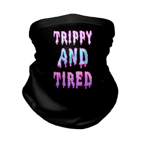 Trippy and Tired Neck Gaiter