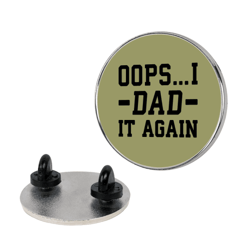 Oops...I Dad It Again Pin