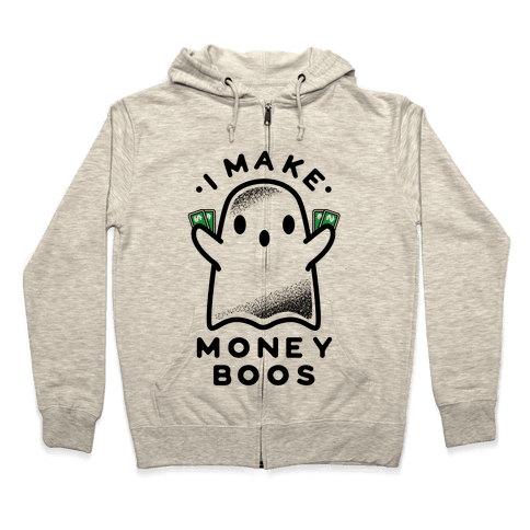 I Make Money Boos  Zip Hoodie