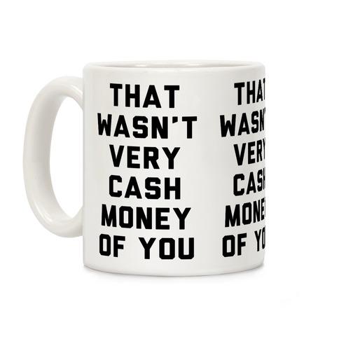 That Wasn't Very Cash Money Of You Coffee Mug