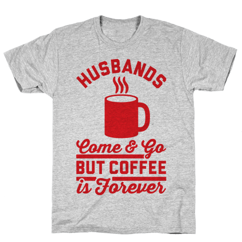 Coffee is Forever Mens T-Shirt