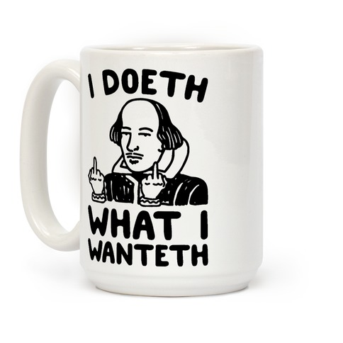 I Doeth What I Wanteth Coffee Mug