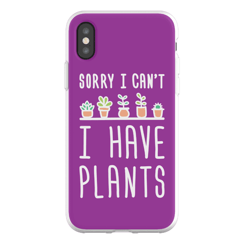 Sorry I Can't I Have Plants Phone Flexi-Case