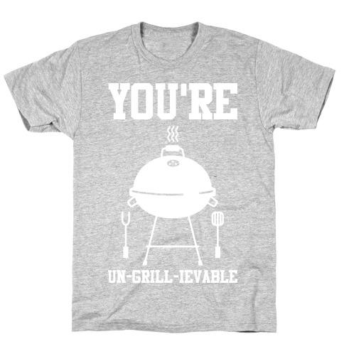You're Un-grill-ievable T-Shirt