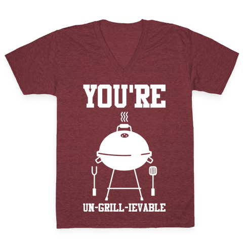 You're Un-grill-ievable V-Neck Tee Shirt