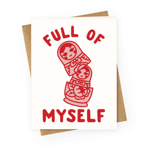 Full of Myself Greeting Card