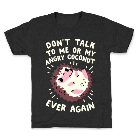 Don't Talk to Me or My Angry Coconut Ever Again Kids T-Shirt