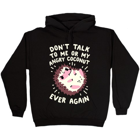 Don't Talk to Me or My Angry Coconut Ever Again Hooded Sweatshirt