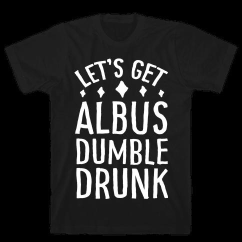 Let's Get Albus Dumble Drunk Mens T-Shirt