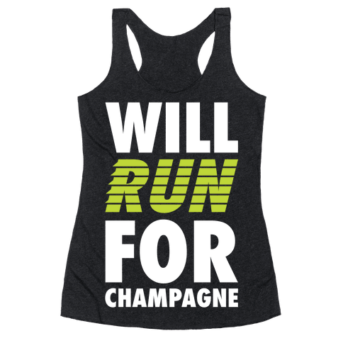 Will Run For Champagne Racerback Tank Top