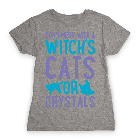 Don't Mess With a Witch's Cats or Crystals White Print Womens T-Shirt