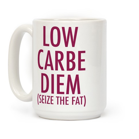 Low Carbe Diem Size the Fat Coffee Mug