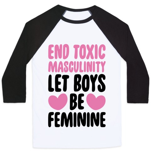 End Toxic Masculinity Let Boys Be Feminine  Baseball Tee