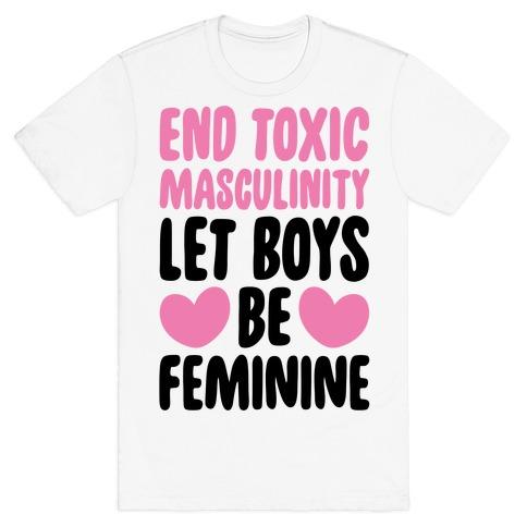 End Toxic Masculinity Let Boys Be Feminine T-Shirt