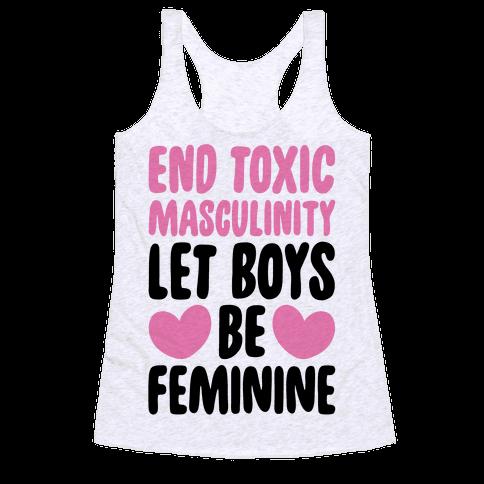 End Toxic Masculinity Let Boys Be Feminine  Racerback Tank Top