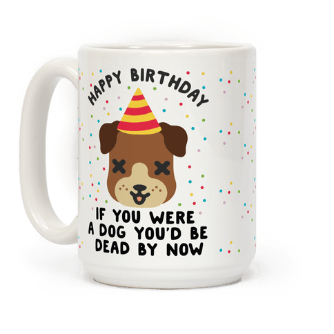 Happy Birthday If You Were a Dog Coffee Mug