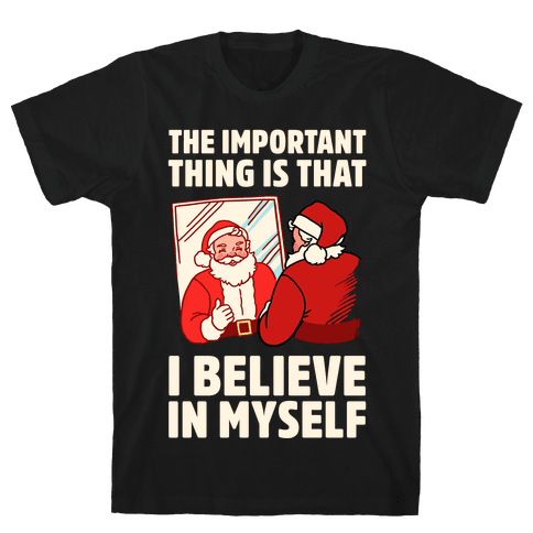 The Important Thing Is That I Believe In Myself Mens T-Shirt