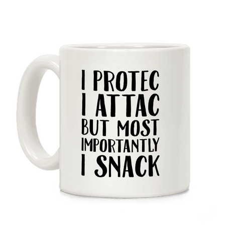 I Protec I Attac But Most Importantly I Snack Coffee Mug