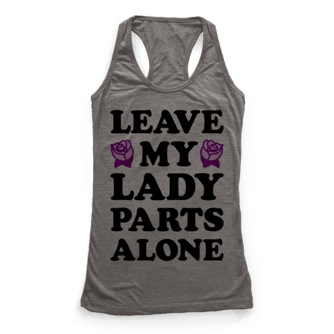 Leave My Lady Parts Alone Racerback Tank Top