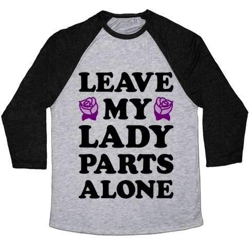Leave My Lady Parts Alone Baseball Tee