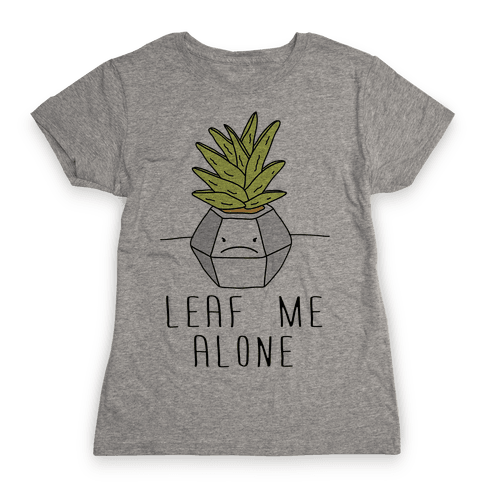 Leaf Me Alone Womens T-Shirt