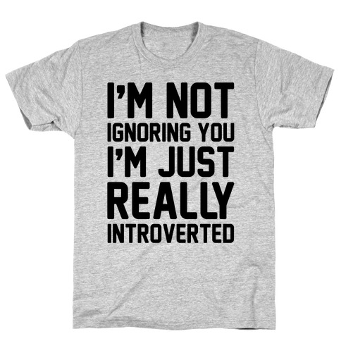 I'm Not Ignoring You I'm Just Really Introverted T-Shirt