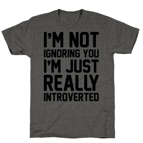 I'm Not Ignoring You I'm Just Really Introverted Mens T-Shirt