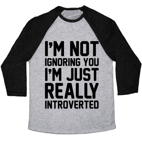 I'm Not Ignoring You I'm Just Really Introverted Baseball Tee