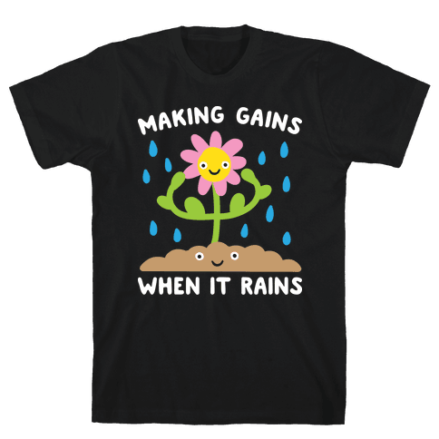 Making Gains When It Rains Flower Mens T-Shirt
