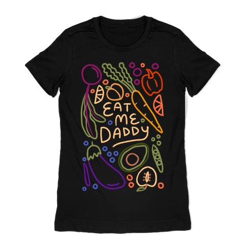 Eat Me Daddy Garden Pattern Womens T-Shirt
