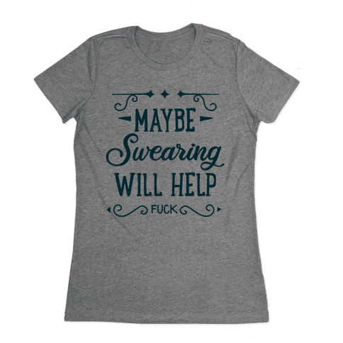 Maybe Swearing Will Help Womens T-Shirt