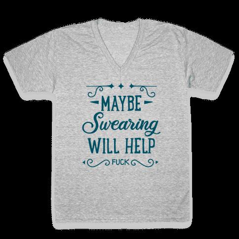 Maybe Swearing Will Help V-Neck Tee Shirt