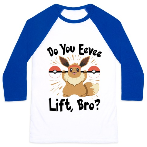 Do You Eevee Lift, Bro? Baseball Tee