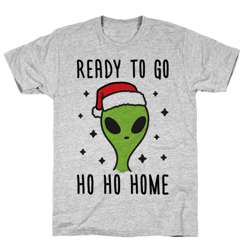 Ready To Go Ho Ho Home Christmas Alien Mens T-Shirt