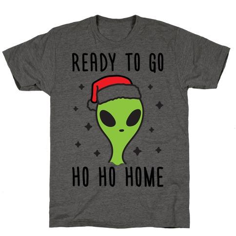 Ready To Go Ho Ho Home Christmas Alien T-Shirt