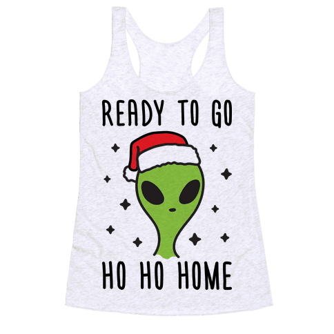 Ready To Go Ho Ho Home Christmas Alien Racerback Tank Top