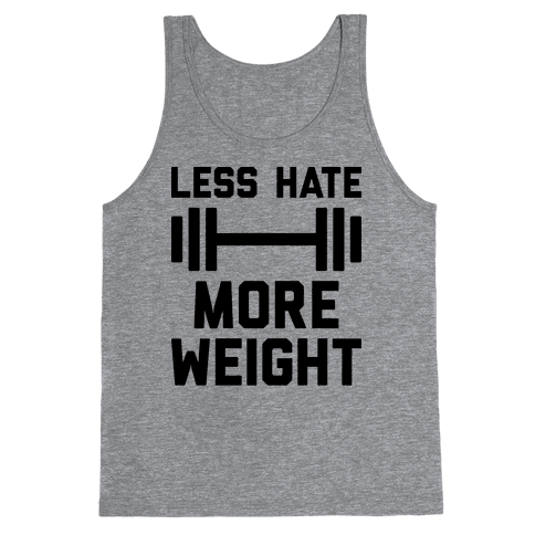 Less Hate More Weight Tank Top