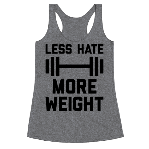 Less Hate More Weight Racerback Tank Top