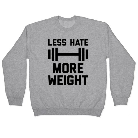 Less Hate More Weight Pullover