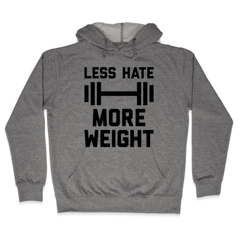 Less Hate More Weight Hooded Sweatshirt