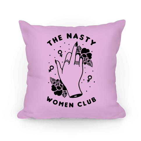 The Nasty Women Club Pillow