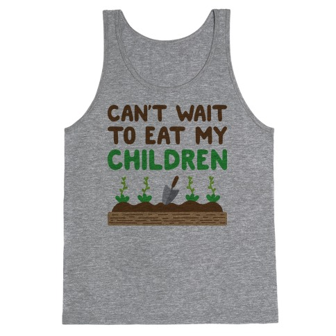 Can't Wait To Eat My Children Tank Top