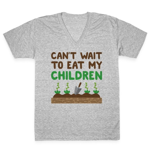 Can't Wait To Eat My Children V-Neck Tee Shirt