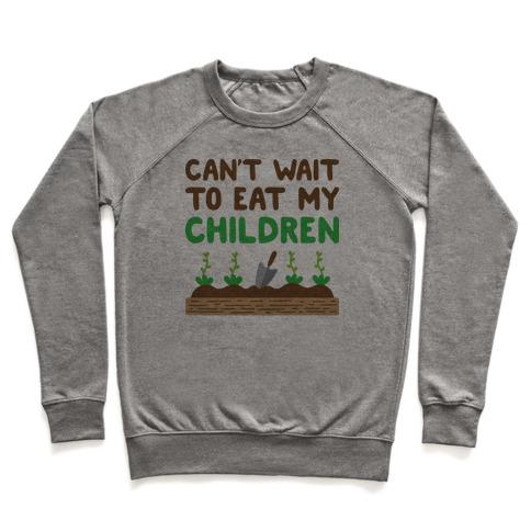 Can't Wait To Eat My Children Pullover