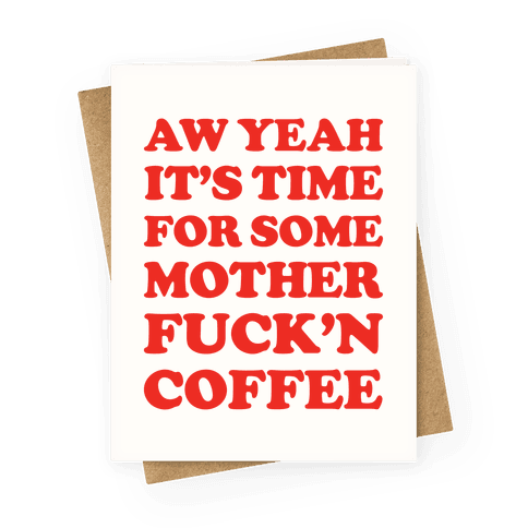It's Time For Some Mother F***'n Coffee Greeting Card