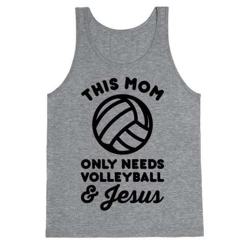 This Mom Only Needs Volleyball and Jesus Tank Top