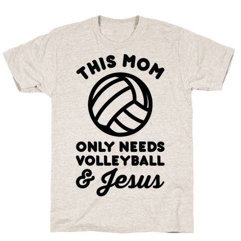 This Mom Only Needs Volleyball and Jesus Mens T-Shirt