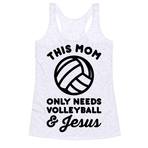 This Mom Only Needs Volleyball and Jesus Racerback Tank Top
