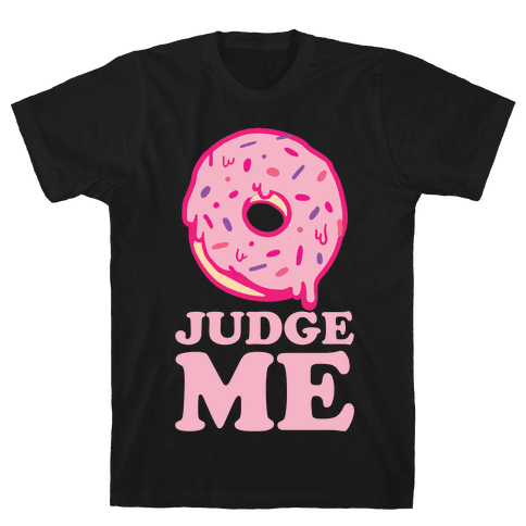 Donut Judge Me Mens T-Shirt